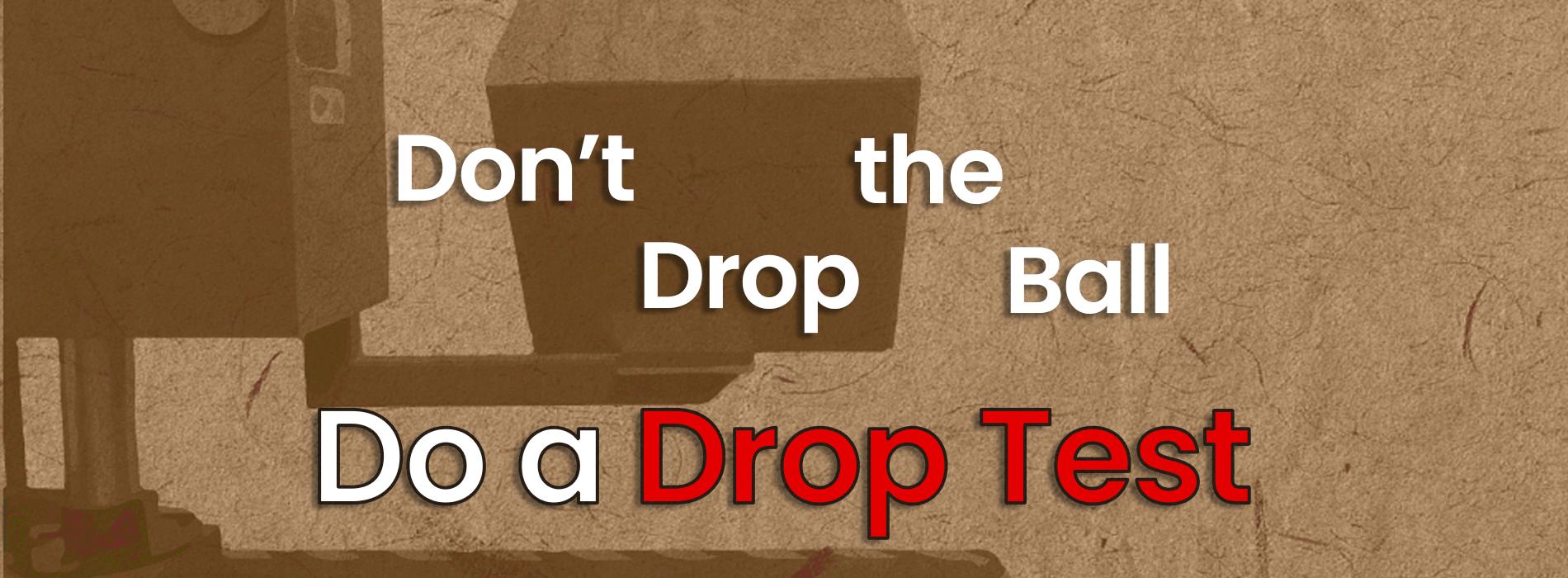 Don't Drop the Ball, Do a Drop Test
